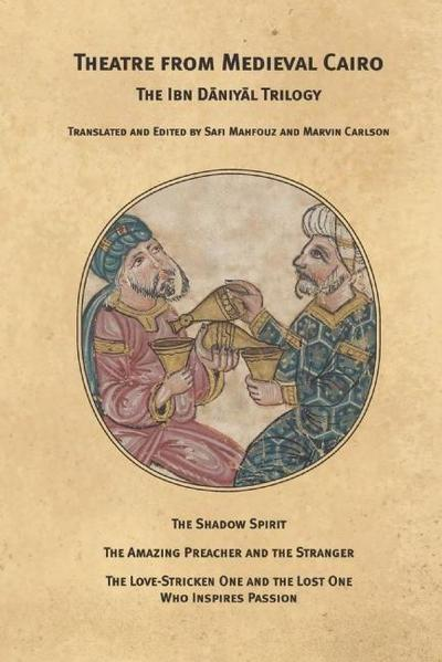 Theatre from Medieval Cairo: The Ibn Daniyal Trilogy