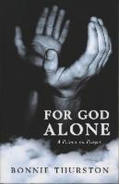 For God Alone: A Primer on Prayer