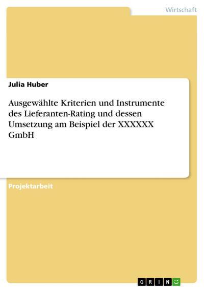 Ausgewählte Kriterien und Instrumente des Lieferanten-Rating  und dessen Umsetzung am Beispiel der XXXXXX GmbH