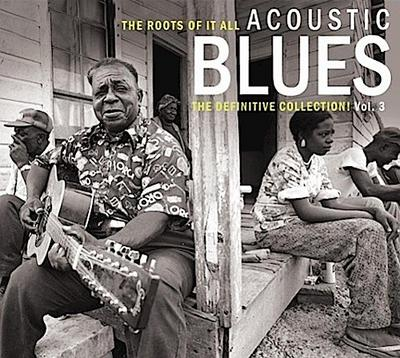 Roots of it All: Acoustic Blues - The Definitive Collection! Vol. 3