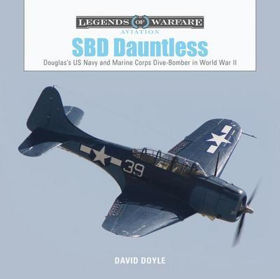 Sbd Dauntless: Douglas's US Navy and Marine Corps Dive-Bomber in World War II