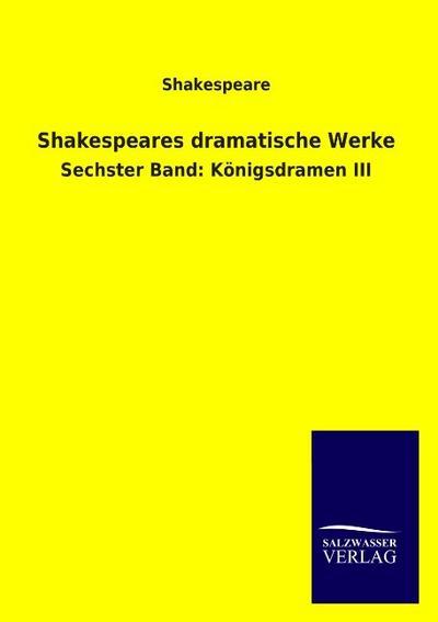 Shakespeares dramatische Werke: Sechster Band: Königsdramen III