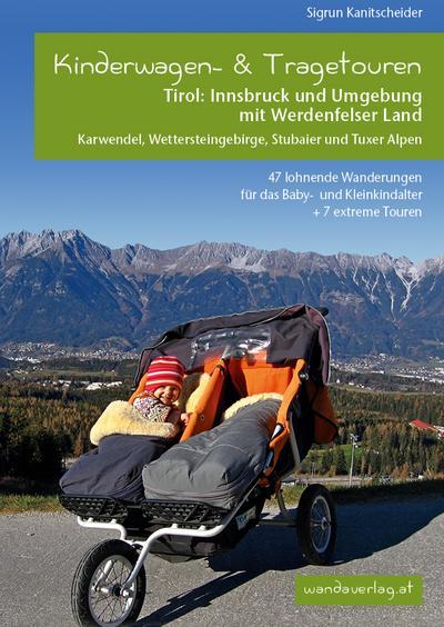 Kinderwagen-Wanderungen Tirol: Innsbruck und Umgebung mit Werdenfelser Land Karwendel, Wettersteingebirge, Stubaier und Tuxer Alpen