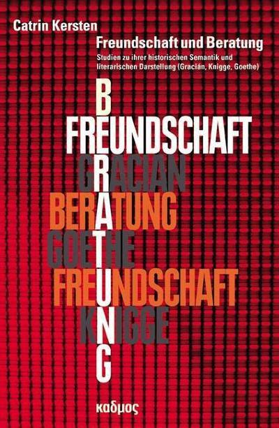 Freundschaft und Beratung; Studien zu ihrer historischen Semantik und literarischen Darstellung (Gracián, Knigge, Goethe)   ; Kaleidogramme 96