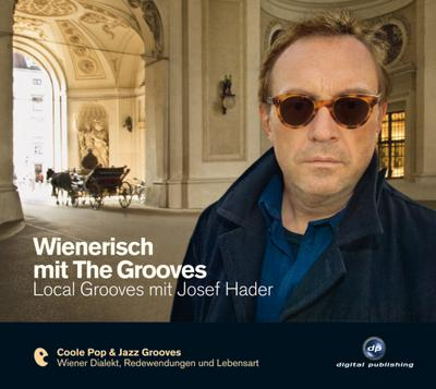Wienerisch mit The Grooves: Local Grooves mit Josef Hader.Coole Pop & Jazz Grooves / Audio-CD mit Booklet (The Grooves digital publishing)