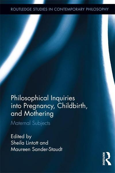 Philosophical Inquiries into Pregnancy, Childbirth, and Mothering