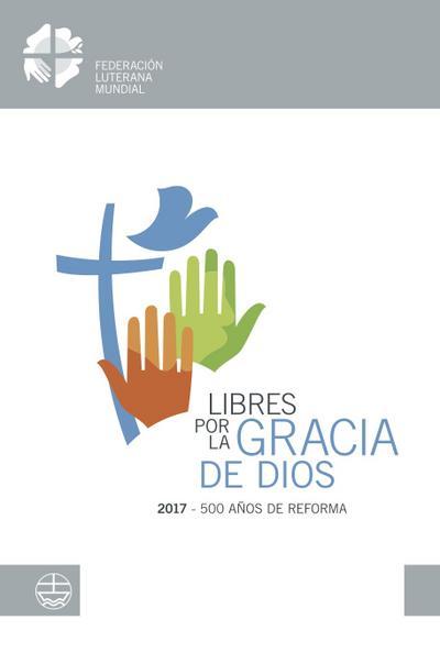 libres-por-la-gracia-de-dios-2017-500-anos-de-reforma