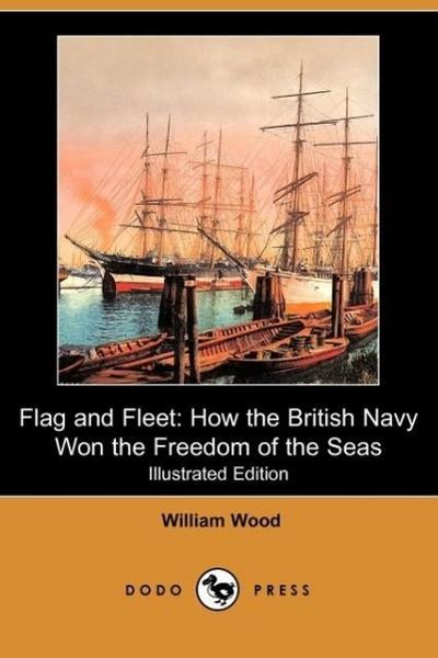 Flag and Fleet: How the British Navy Won the Freedom of the Seas (Illustrated Edition) (Dodo Press)