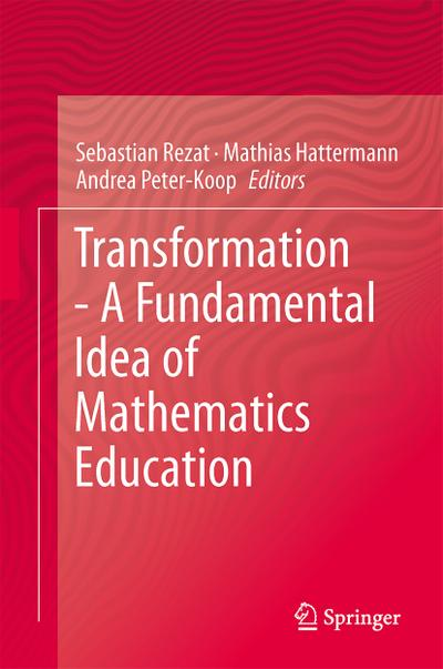 Transformation - A Fundamental Idea of Mathematics Education