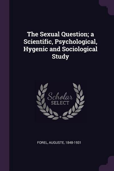 The Sexual Question; A Scientific, Psychological, Hygenic and Sociological Study