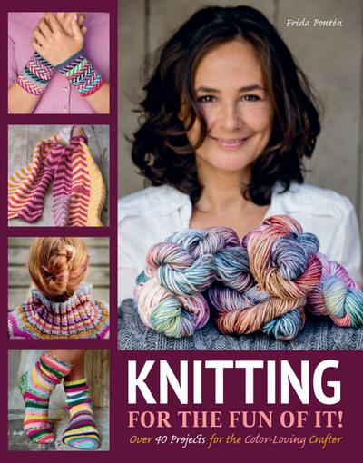 Knitting for the Fun of It: Over 40 Projects for the Color-Loving Crafter