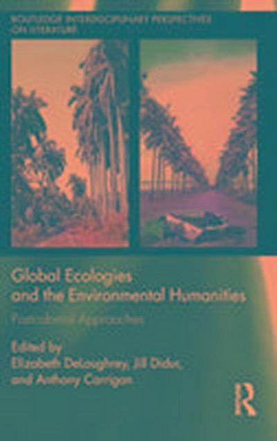 Global Ecologies and the Environmental Humanities: Postcolonial Approaches