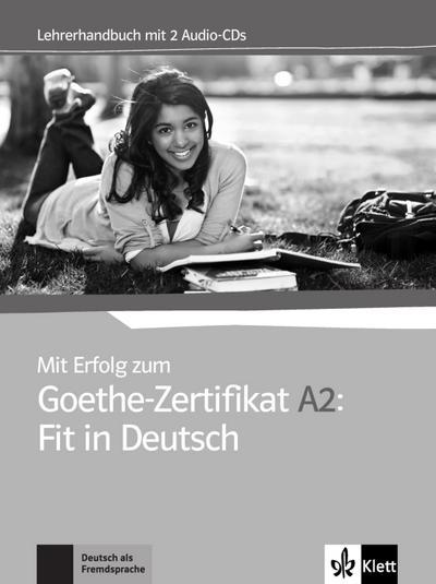 Mit Erfolg zum Goethe-Zertifikat A2: Fit in Deutsch. Lehrerhandbuch + 2 Audio-CDs
