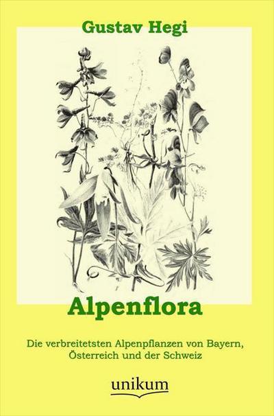 Alpenflora: Die verbreitetsten Alpenpflanzen von Bayern, Österreich und der Schweiz