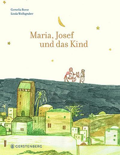 Maria, Josef und das Kind; Maria, Josef und Kind; Ill. v. Wolfsgruber, Linda; Deutsch; durchgehend farbig