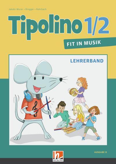 Tipolino 1/2 - Fit in Musik. Lehrerband. Ausgabe D: Klasse 1/2