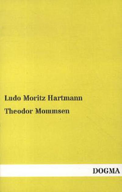 Theodor Mommsen: Eine biographische Skizze