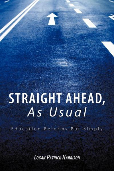 Straight Ahead, as Usual: Education Reforms Put Simply