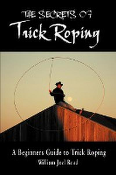 The Secrets of Trick Roping: A Beginners Guide to Trick Roping