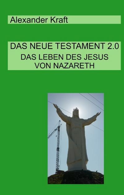 Das Neue Testament 2.0: Das Leben des Jesus von Nazareth