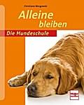 Alleine bleiben; Die Hundeschule; Deutsch; 73 ...