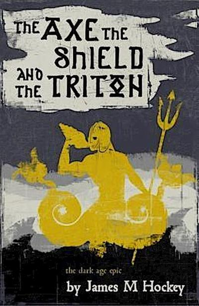 The Axe the Shield and the Triton
