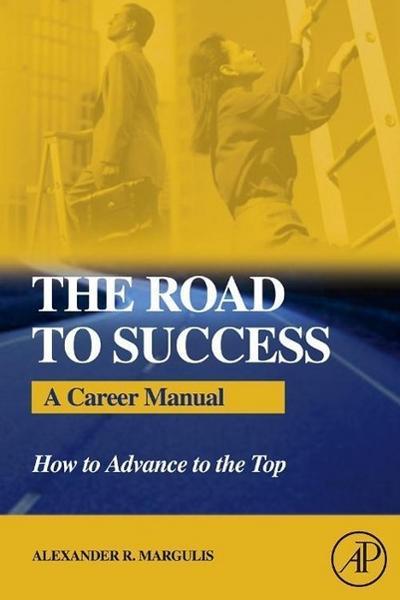 The Road to Success: A Career Manual: How to Advance to the Top