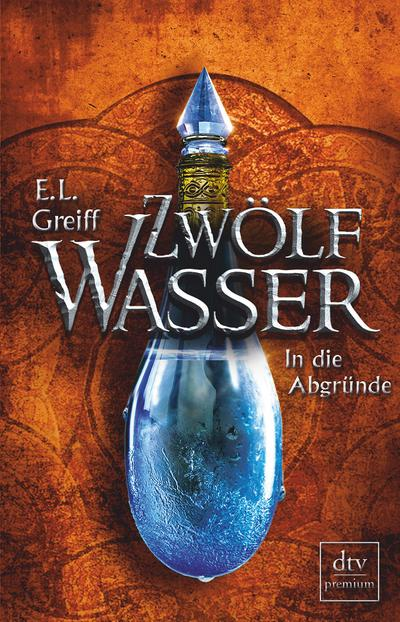 Zwölf Wasser Buch 2: In die Abgründe: Roman (dtv premium)
