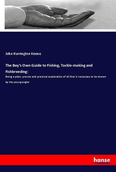 The Boy's Own Guide to Fishing, Tackle-making and Fishbreeding: