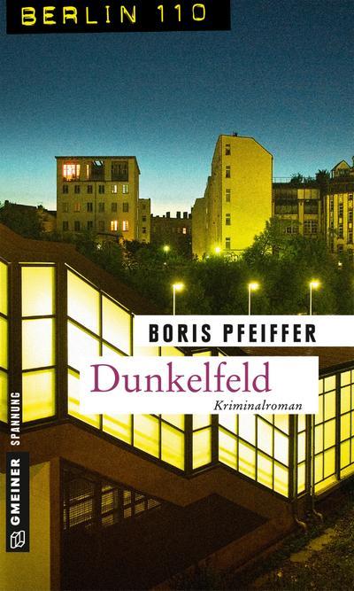 Dunkelfeld; Kriminalroman; Berlin 110 im GMEINER-Verlag; Deutsch