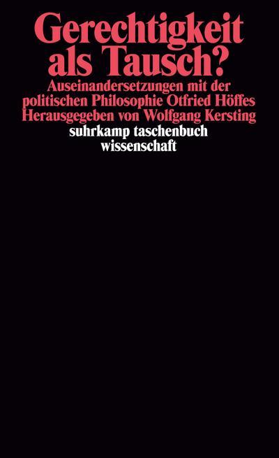 Gerechtigkeit als Tausch?: Auseinandersetzungen mit der politischen Philosophie Otfried Höffes (suhrkamp taschenbuch wissenschaft)