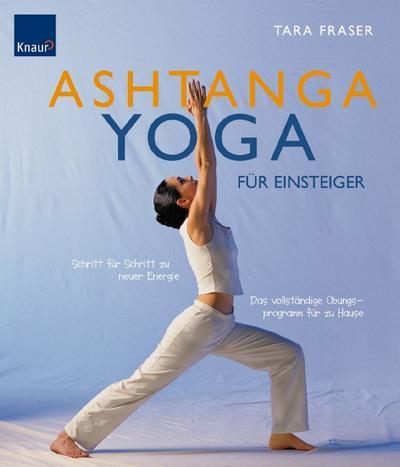 Ashtanga Yoga für Einsteiger: Schritt für Schritt zu neuer Energie. Das vollständige Übungsprogramm für zu Hause