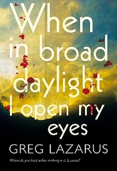 When in Broad Daylight I Open My Eyes