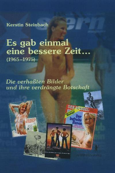 Es gab einmal eine bessere Zeit... (1965-1975): Die verhaßten Bilder und ihre verdrängte Botschaft
