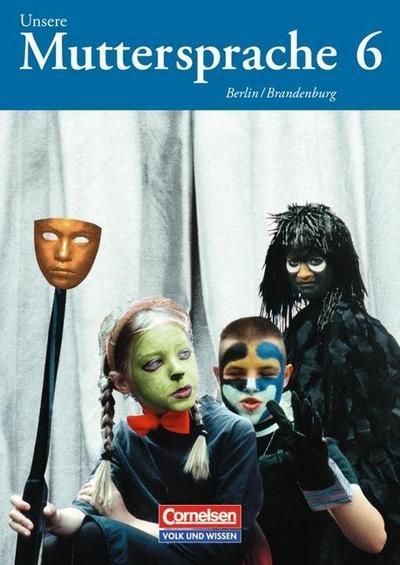 Unsere Muttersprache, Sekundarstufe Berlin und Brandenburg, Neubearbeitung Sprachbuch, Klasse 6