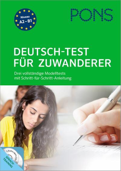 PONS Deutsch-Test für Zuwanderer: Drei vollständige Modelltests mit Schritt-für-Schritt-Anleitung und ausführlichen Lösungen