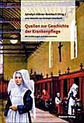 Quellen zur Geschichte der Krankenpflege; Mit Einführungen und Kommentaren (mit CD-ROM); Hrsg. v. Hähner-Rombach, Sylvelyn; Deutsch