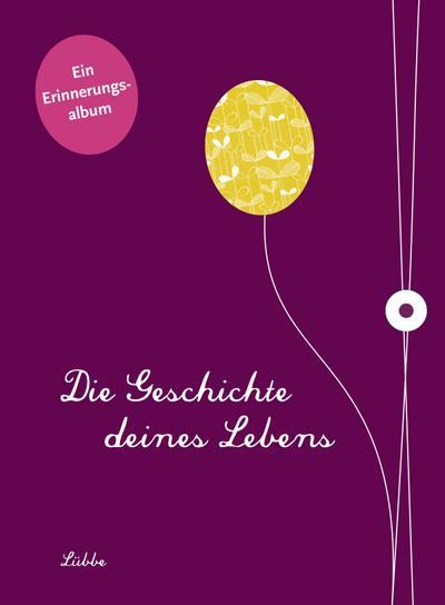 Die Geschichte deines Lebens/aubergine; Ein Erinnerungsalbum; Deutsch