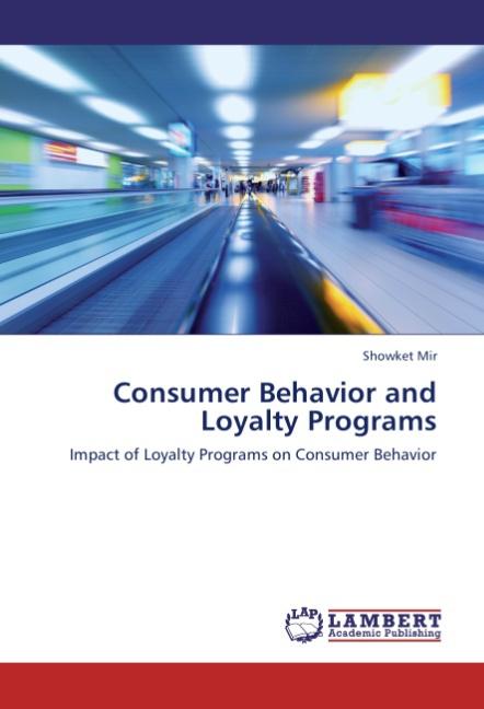 Consumer Behavior and Loyalty Programs ~ Showket Mir ~  9783659298097