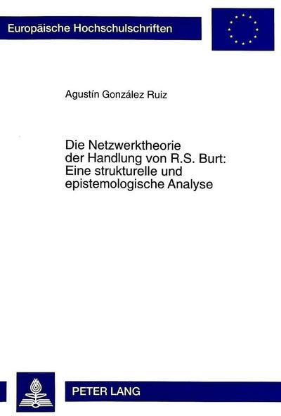 Die Netzwerktheorie der Handlung von R.S. Burt:. Eine strukturelle und epistemologische Analyse