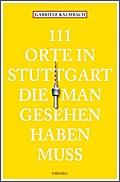 111 Orte in Stuttgart die man gesehen haben m ...