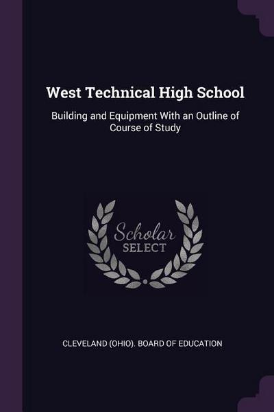 West Technical High School: Building and Equipment with an Outline of Course of Study