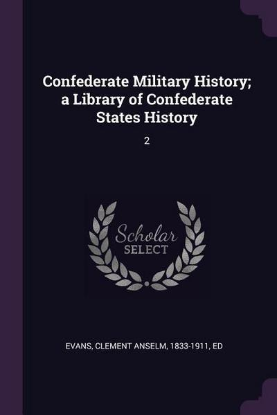 Confederate Military History; A Library of Confederate States History: 2