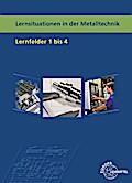 Lernsituationen in der Metalltechnik Lernfelder 1 - 4