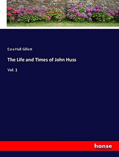 The Life and Times of John Huss