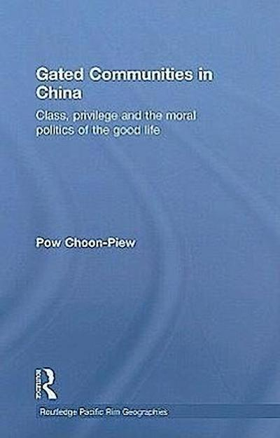 Gated Communities in China: Class, Privilege and the Moral Politics of the Good Life