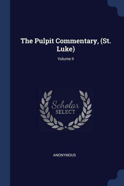 The Pulpit Commentary, (St. Luke); Volume II