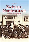 Zwickau-Nordvorstadt; In alten Fotografien; A ...