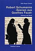 """Dichtung und Musik in Robert Schumanns """"Szenen aus Goethes Faust"""""""