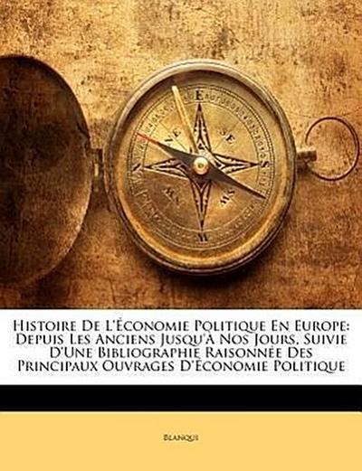 Histoire De L'économie Politique En Europe: Depuis Les Anciens Jusqu'à Nos Jours, Suivie D'une Bibliographie Raisonnée Des Principaux Ouvrages D'économie Politique